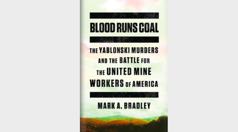 REVIEW: 'Blood Runs Coal: The Yablonski Murders and the Battle for the United Mine Workers of America'