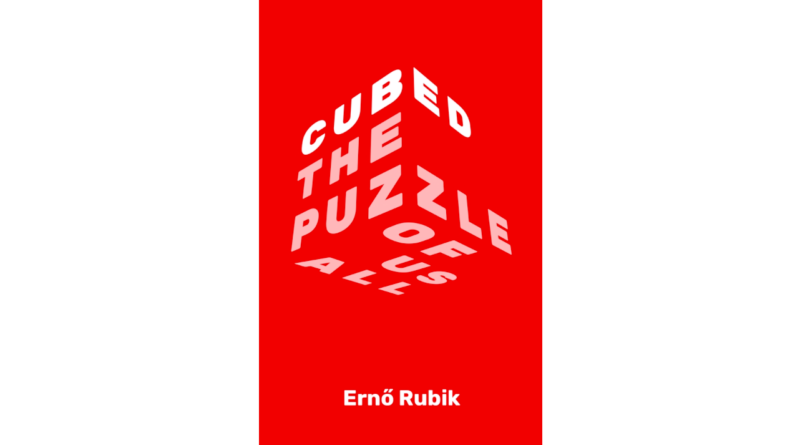 REVIEW: 'Cubed: The Puzzle of Us All' by Erno Rubik