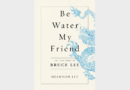 REVIEW: 'Be Water, My Friend: The Teachings of Bruce Lee' by Shannon Lee